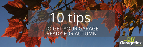 10 tips to get your garage ready for Autumn by Garageflex DIY