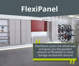 Garageflex FlexiPanel covers the full garage wall from floor to ceiling and lets you add numerous storage accessories including bike racks, shelves and cabinets.