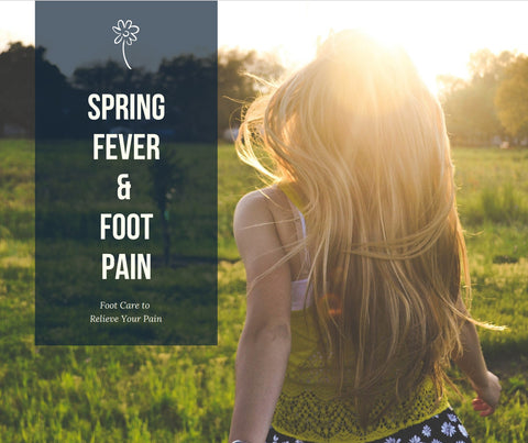 Spring Fever and Foot Pain