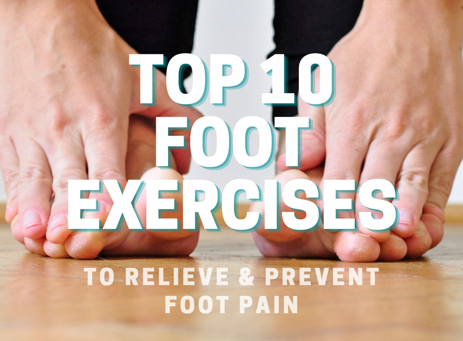 Top 10 Foot Exercises to Prevent & Relieve Foot Pain