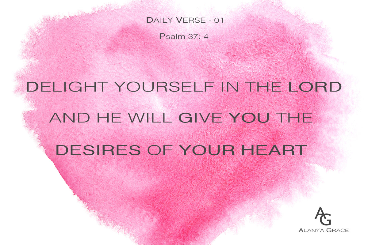 daily verse psalm 37: 4 delight yourself in the lord and he will give you the desires of your heart