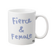Fierce Female Mug - Alicia Souza