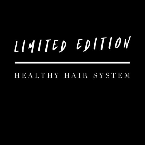 Limited Edition Healthy Hair System