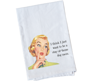 Stay At Home Dog Mom Flour Sack Towel