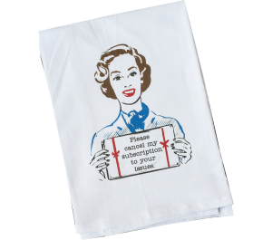 Cancel My Subscription to Your Issues Flour Sack Towel