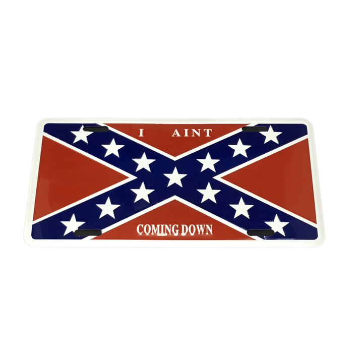 I Aint Coming Down Confederate Flag License Plate