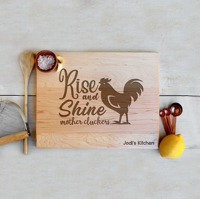 "Custom Farm House Cutting Board ""Rise and Shine Mothercluckers"""