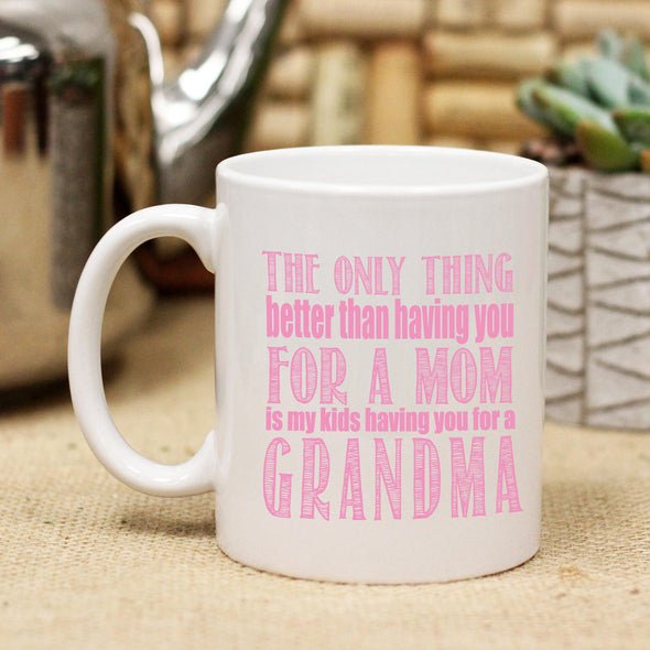 "Ceramic Mug ""Best Thing About Having You for a Mom"""