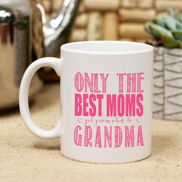 "Ceramic Mug ""Only the Best Moms Get Promoted to Grandma"""