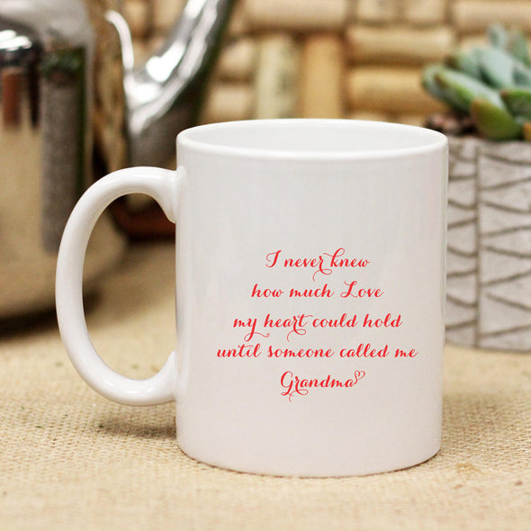 "Ceramic Mug ""I Never Knew How Much Love My Heart Could Hold - Grandma"""
