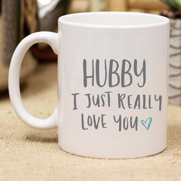 "Ceramic Mug ""Hubby I Just Really Love You"""