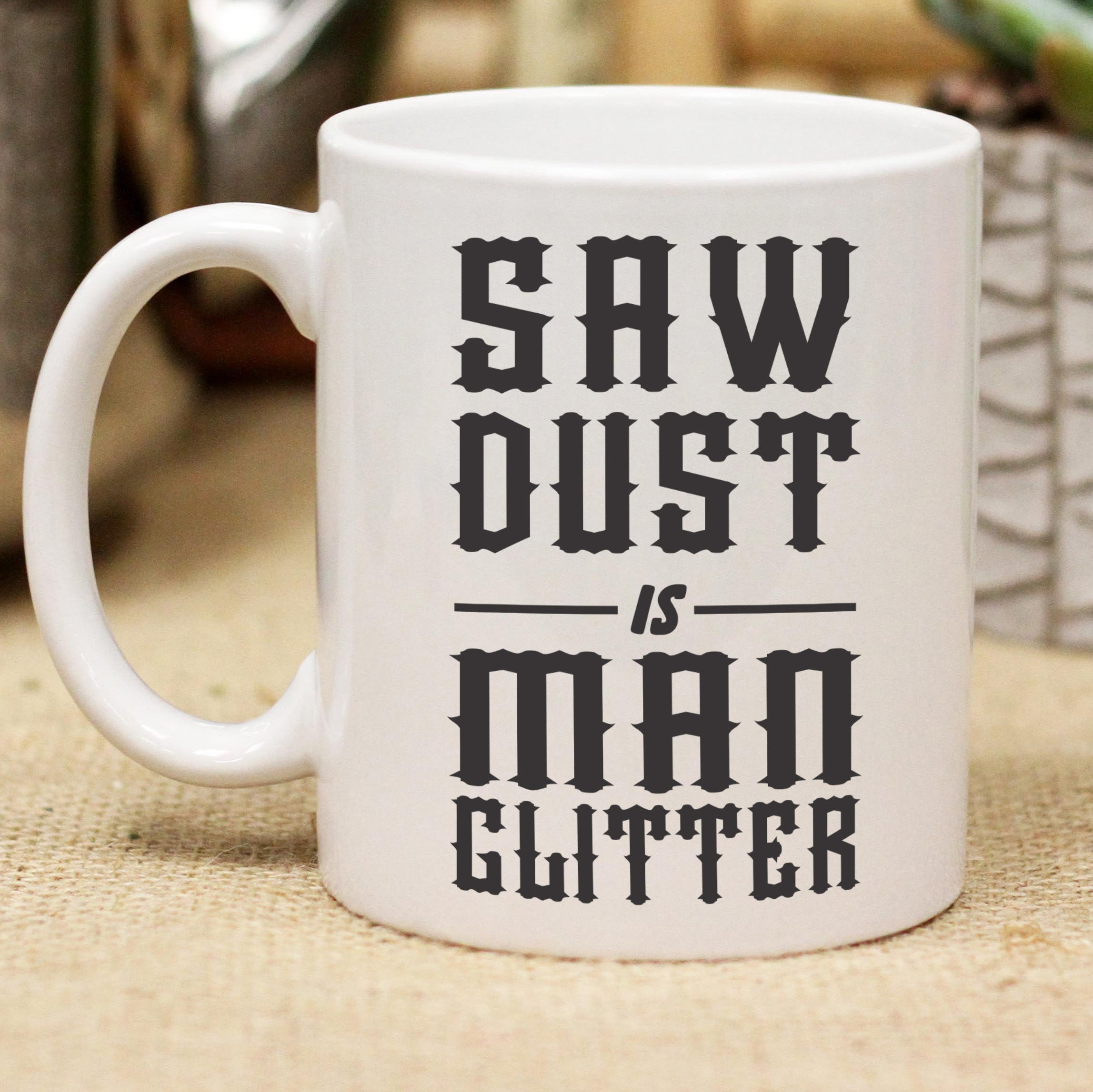 saw dust is man glitter father s day mug stamp out