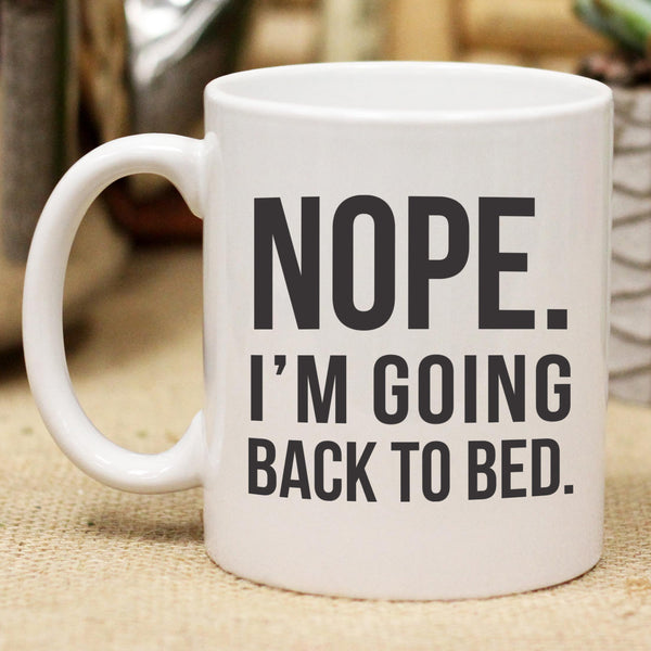Nope I'm Going Back To Bed Mug