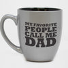 Coffee Mug My Favorite People Call Me Dad