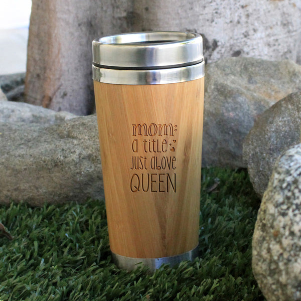 "Travel Mug ""Mom - A title above Queen"""