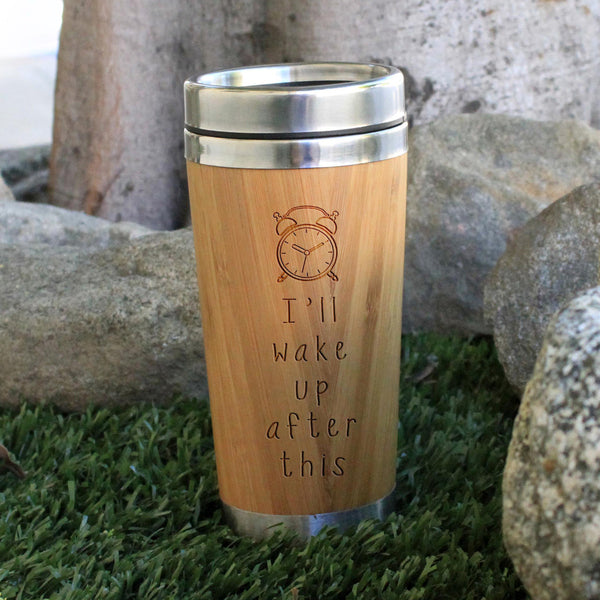 "Travel Mug ""I'll Wake Up After This"""