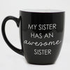 My Sister Has An Awesome Sister Mug
