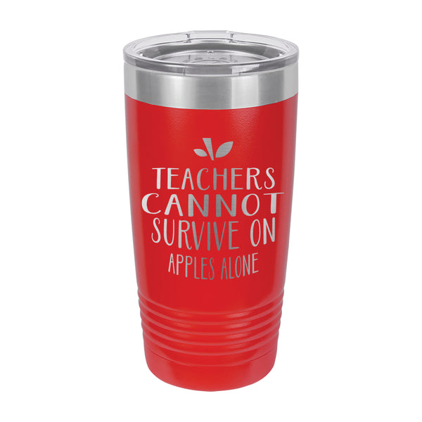 "Teacher Gift, Gift for Teacher, Insulated Tumbler ""Teachers Cannot Survive"""