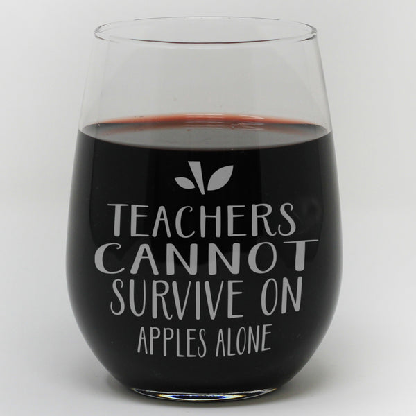 "Stemless Wine Glass - ""Teachers Cannot Survive On Apples Alone"""