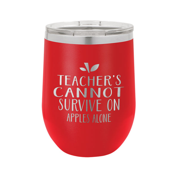 Custom Wine Tumbler for Teacher, Teacher Gift, Teachers Cannot Survive on Apples Alone