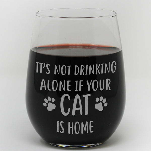 "Stemless Wine Glass - ""It's Not Drinking Alone If Your Cat Is Home"""