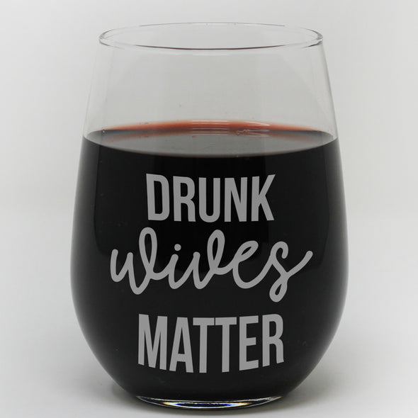 "Stemless Wine Glass - ""Drunk Wives Matter"""