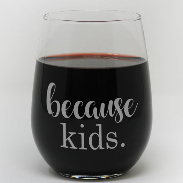 "Stemless Wine Glass - ""Because Kids"""