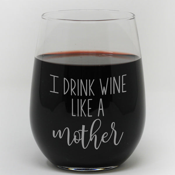 "Stemless Wine Glass - ""I Drink Wine Like a Mother"""