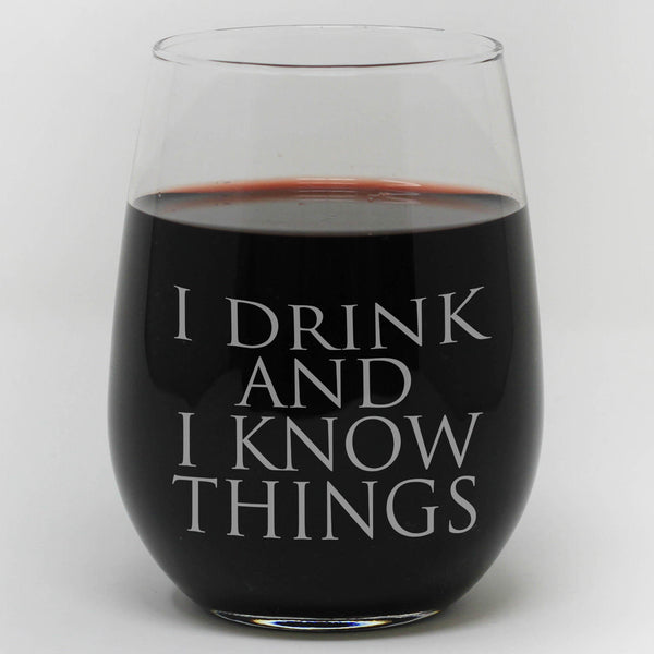 "Stemless Wine Glass - ""I Drink And I Know Things"""