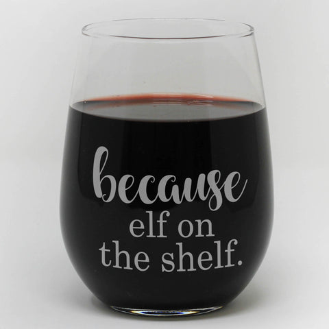 "Stemless Wine Glass - ""Because Elf On A Shelf"""