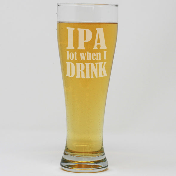 Pilsner Pint Glass - IPA Lot When I Drink