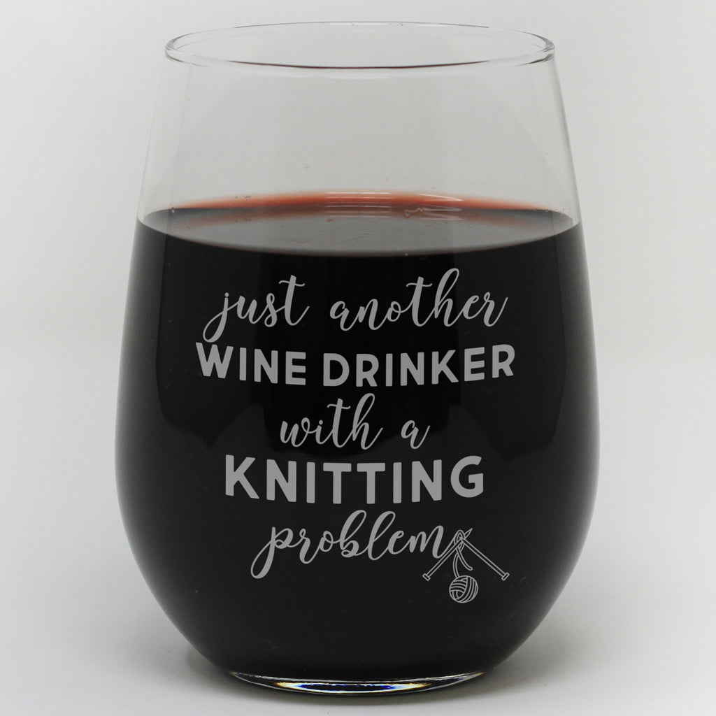 Just Another Wine Drinker With A Knitting Problem Glass