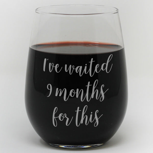 "Stemless Wine Glass - ""I've Wait 9 Months For This"""