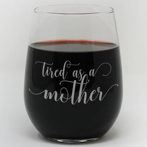 "Stemless Wine Glass - ""Tired As A Mother"""
