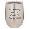 Wine Tumbler Fill Me UP With A Glass Of Happiness