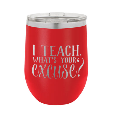 Custom Wine Tumbler for Teacher, Teacher Gift, I Teach What's Your Excuse