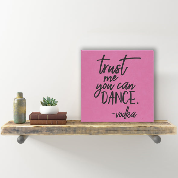 "Wall Sign - ""Trust Me You Can Dance -vodka"""