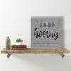 "Wall Sign - ""Sip Sip Hooray"""
