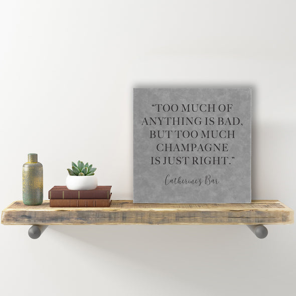 "Wall Sign - ""Too Much Champagne Is Just Right"""