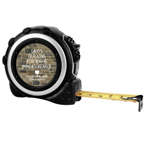 "Personalized Tape Measure - ""Daddy, Our Love For You Is Immeasurable"""