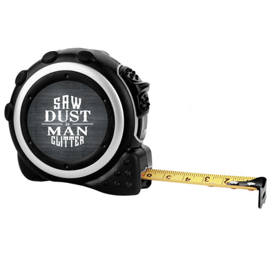 "Custom Tape Measure - ""Saw Dust Is Man Glitter"""