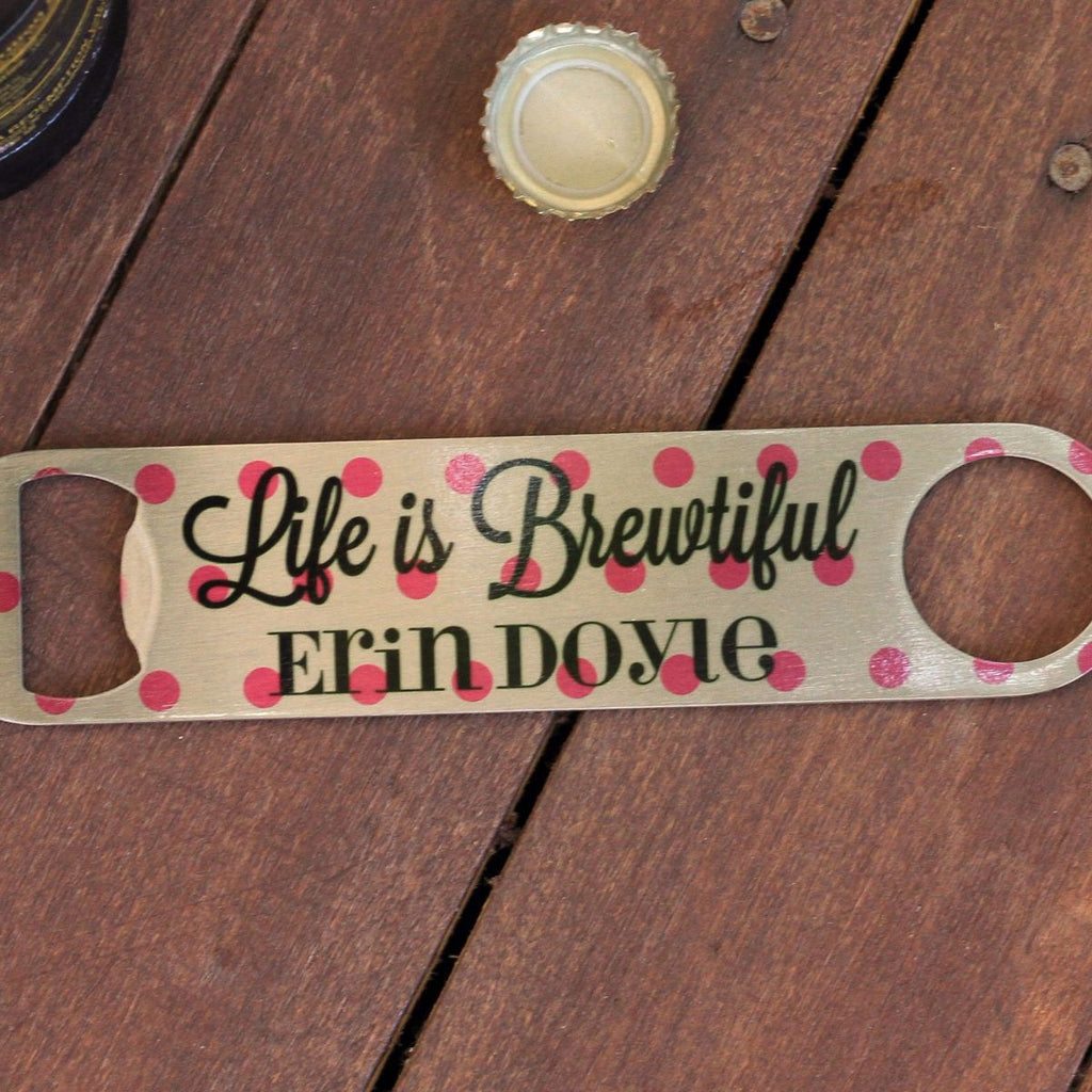 "Bottle Opener - ""Life Is Brewtiful"""