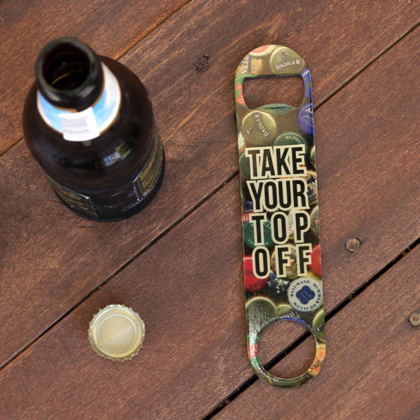 "Bottle Opener - ""Take Your Top Off"""