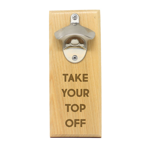 "Magnet Bottle Opener - ""Take Your Top Off"""