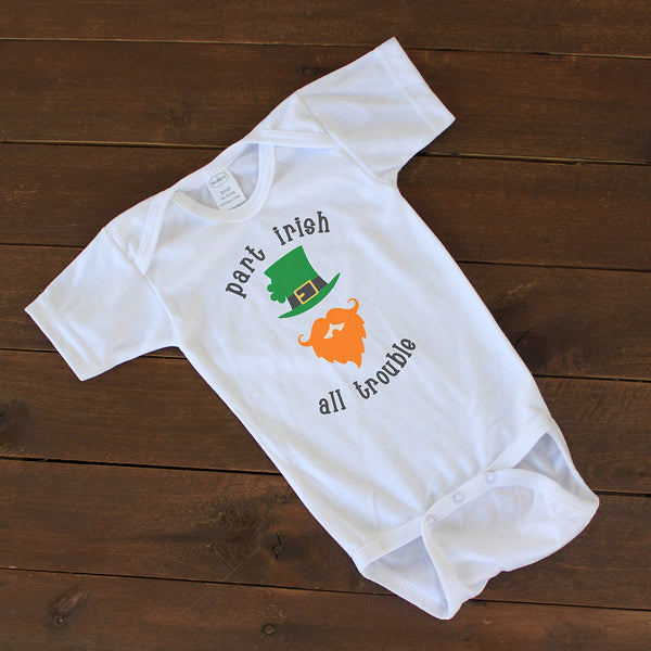 "Baby Onesie - ""Part Irish, All Trouble"""