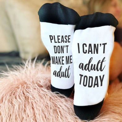 Please Don't Make Me Adult / I Can't Adult Today Socks