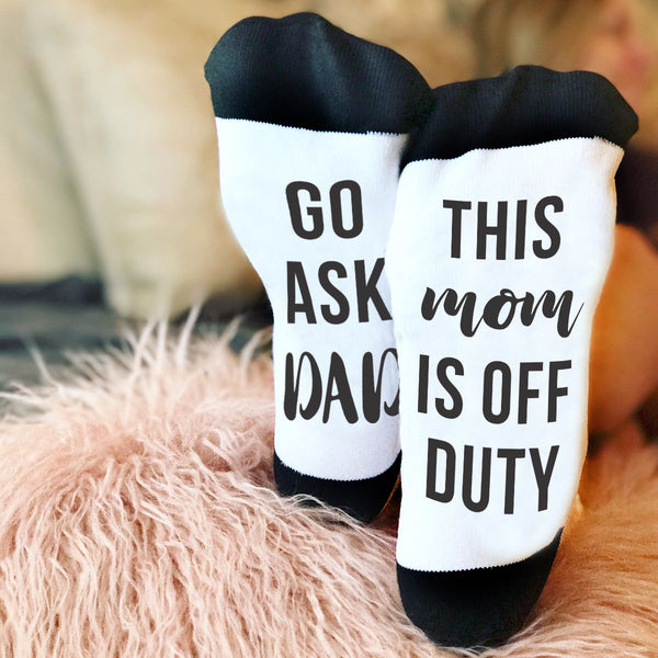 "Funny Sock Sayings, Bottom of Sock Sayings, ""Go Ask Dad, Mom is off Duty"""