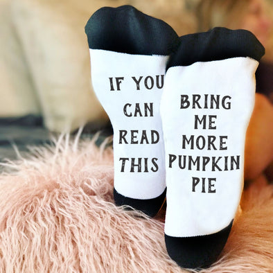 "Funny Socks, Bottom of Sock Sayings, ""If you can read this, bring me more pumpkin pie"""