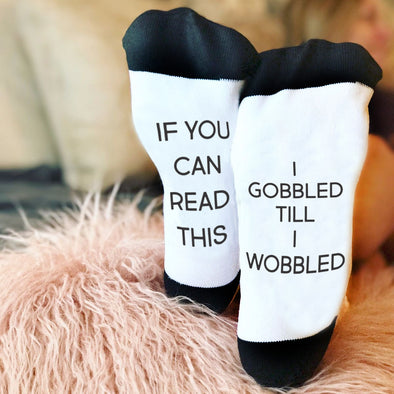 "Funny Socks, Bottom of Sock Sayings, ""If you can read this, I gobbled till I wobbled"""