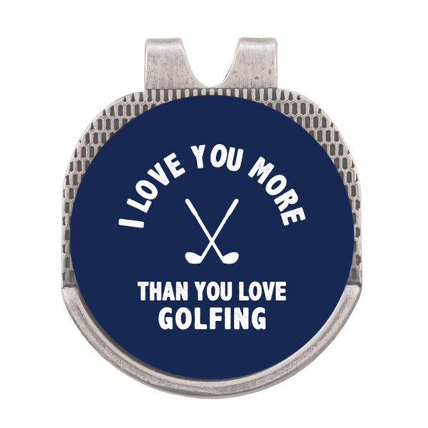 I Love You More Than You Love Golfing Hat Clip Ball Marker